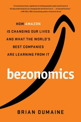 Bezonomics: : How AMAZON is Changing Our Lives and What the World's Best Companies are Learning From It