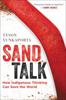 Sand Talk : How Indingenous Thinking Can Save the World